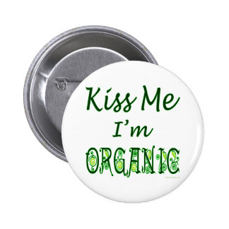 Kiss Me I'm Organic Saying 6 Cm Round Badge
