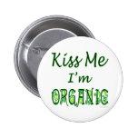 Kiss Me I'm Organic Saying Pin