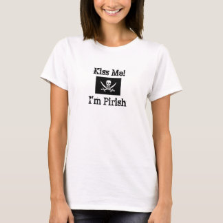 Kiss Me! I'm Pirish T-Shirt