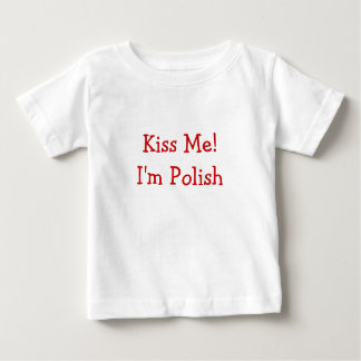 Kiss Me! I'm Polish Baby T-Shirt