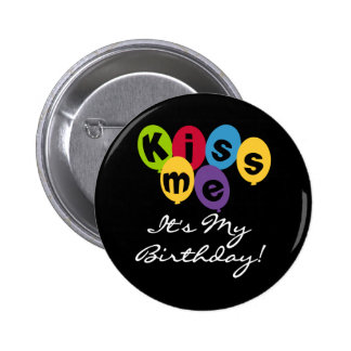 Kiss Me It s My Birthday Pin
