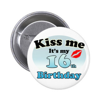 Kiss me it's my 16th Birthday Button