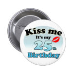 Kiss me it's my 25th Birthday Speld Buttons