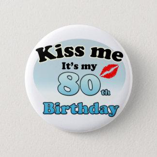 Kiss me it's my 80th Birthday 6 Cm Round Badge