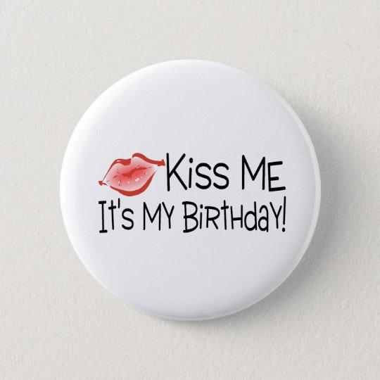 Kiss Me Its My Birthday Kiss 6 Cm Round Badge