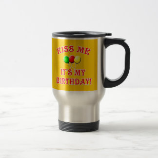 Kiss Me It's My Birthday with Balloons Stainless Steel Travel Mug