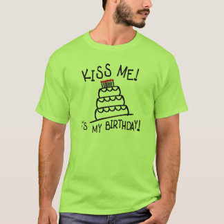Kiss Me! It's My Birthday! With Bday Cake, Candles T-Shirt