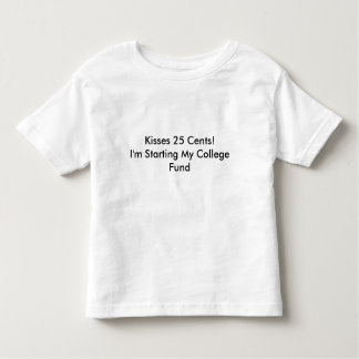 Kisses 25 Cents! I'm Starting My college Fund Toddler T-Shirt