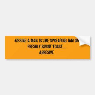 kissing a man, is like spreading jam on freshly... car bumper sticker