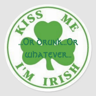 KissMeImIrish2, ...Or drunk...Or whatever... Classic Round Sticker