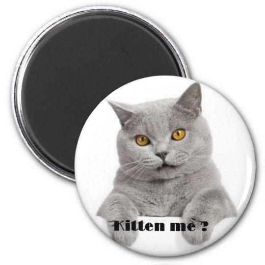 kitten me ? 6 cm round magnet