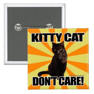 Kitty Cat Don't Care Pinback Buttons