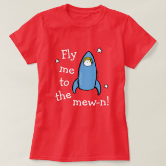 Kitty Rocket Fly Me To The Mew-n! T-Shirt
