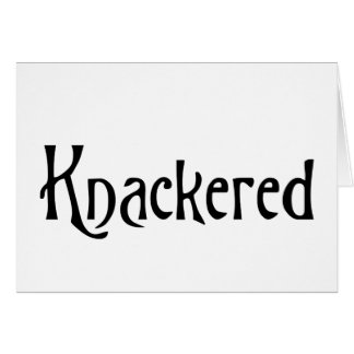 Knackered: Funny Scottish saying meaning tired Greeting Card