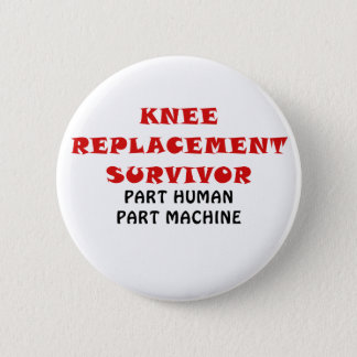 Knee Replacement Survivor Part Human Part Machine 6 Cm Round Badge