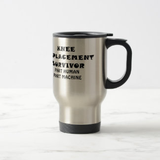Knee Replacement Survivor Part Human Part Machine Travel Mug