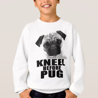 Kneel Before Pug Sweatshirt
