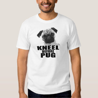 Kneel Before Pug T-shirts