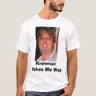 Knewnan Makes Me Wet T-Shirt
