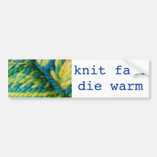 knit fast - die warm bumper sticker