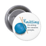 Knitting...it's sitting for creative people. pinback buttons