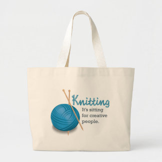 Knitting...it's sitting for creative people. large tote bag
