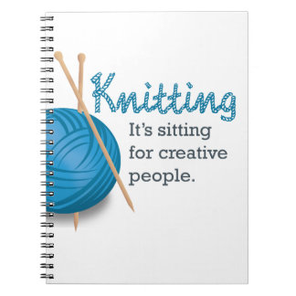 Knitting...it's sitting for creative people. note book