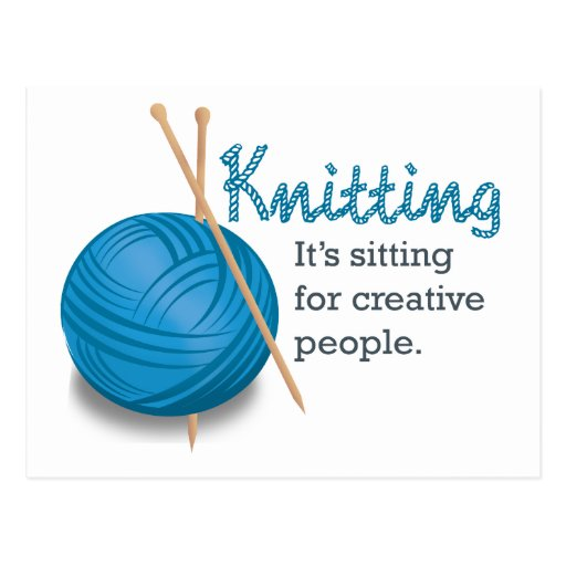 Knitting...it's sitting for creative people. post cards