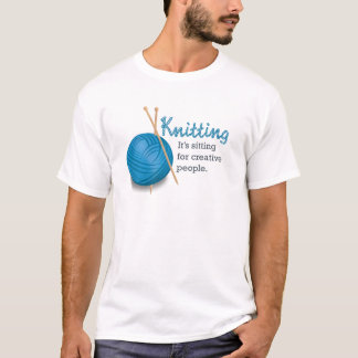 Knitting...it's sitting for creative people. T-Shirt