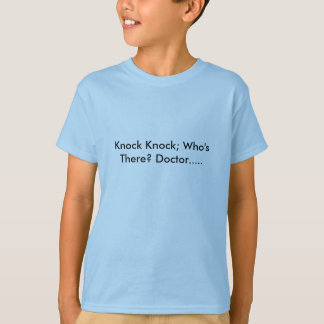 Knock Knock; Who's There? Doctor..... Tshirt