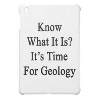 Know What It Is It's Time For Geology iPad Mini Cover