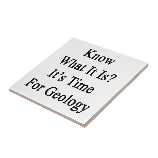 Know What It Is It's Time For Geology Ceramic Tile