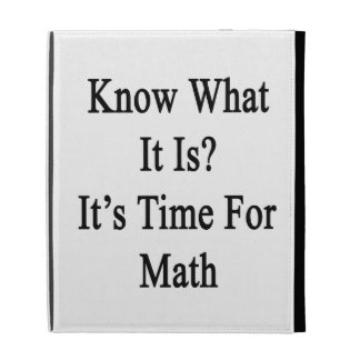 Know What It Is It's Time For Math iPad Folio Case