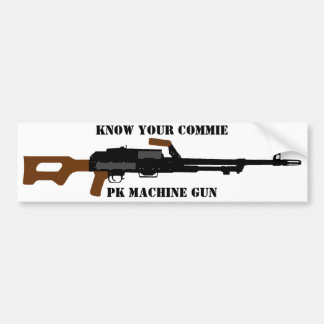 Know your Commie PK machine gun bumper sticker