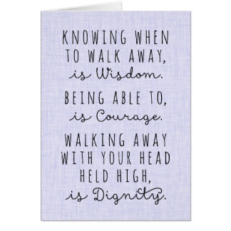 Knowing When To Walk Away Is Wisdom Card