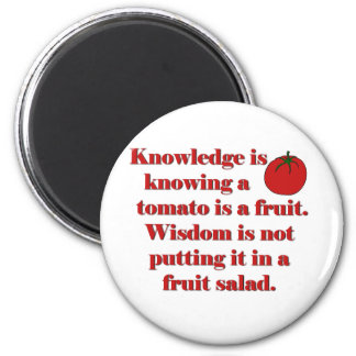 Knowledge is knowing a tomato is a fruit. 6 cm round magnet