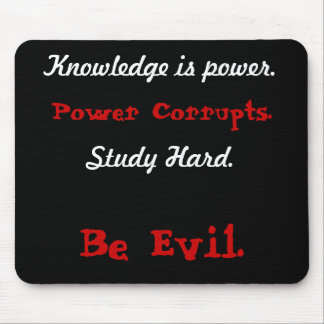 Knowledge is power., Power Corrupts., Study Har... Mouse Pad