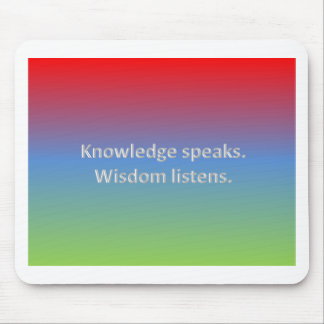 knowledge speaks. Wisdom listens Mouse Pad