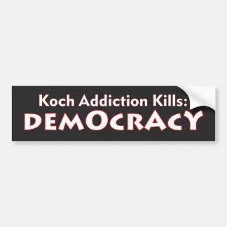Koch Addiction Kills: Democracy Bumper Sticker