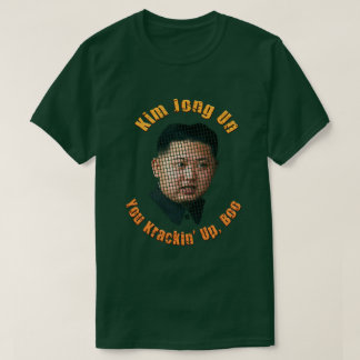 Krazy Kim Jong Un - You Krackin Up, Boo T-Shirt