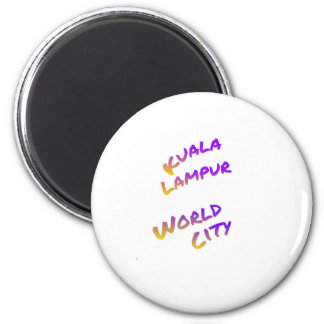 Kuala Lampur world city,  colorful text art 6 Cm Round Magnet