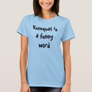 Kumquat is a funny word T-Shirt