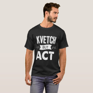 Kvetch all you like. Then do the right thing. T-Shirt