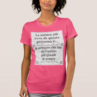 La natura più vera... Dio, più grande, artista T-Shirt