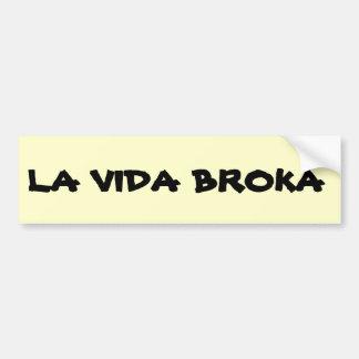 La Vida Broka Car Bumper Sticker