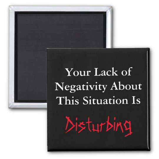 Lack of Negativity Disturbing Funny Magnet