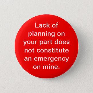 Lack of Planning 6 Cm Round Badge