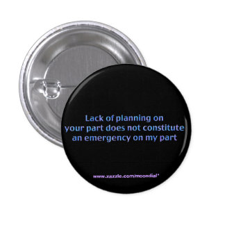 Lack of Planning on Your Part, Does Not Consti 3 Cm Round Badge