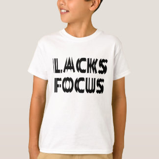 Lacks Focus T-Shirt