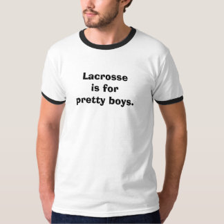 Lacrosse is for pretty boys. T-Shirt